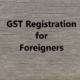 GST Registration for Foreigners
